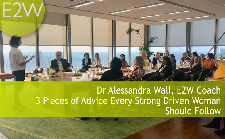 Dr Alessandra Wall - 3 Pieces of Advice Every Strong Driven Woman Should Follow