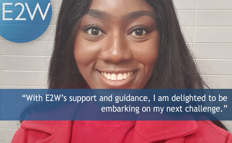 """With E2W's support and guidance, I am delighted to be embarking on my next challenge."""