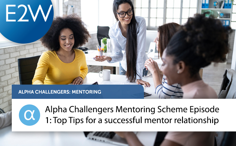 Alpha Challengers Mentoring Scheme Episode 1: Top Tips for a successful mentor relationship
