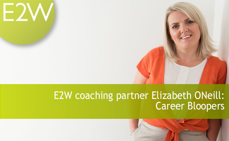 E2W coaching partner Elizabeth ONeill: Career Bloopers