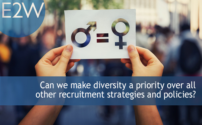 Can we make diversity a priority over all other recruitment strategies and policies?