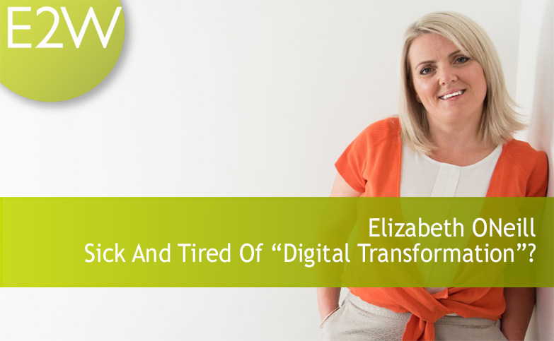 "Elizabeth ONeill - Sick And Tired Of ""Digital Transformation""?"