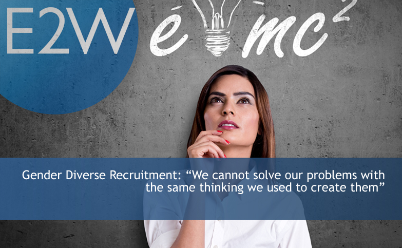 """Gender Diversity - """"We cannot solve our problems with the same thinking we used to create them."""""""