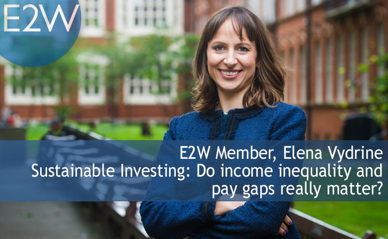 E2W Member Elena Vydrine, Sustainable Investing: Do income inequality and pay gaps really matter?