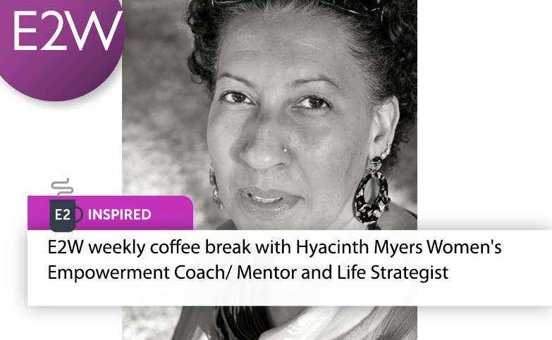 E2 Inspired - Hyacinth Myers Women's Empowerment Coach/ Mentor and Life Strategist