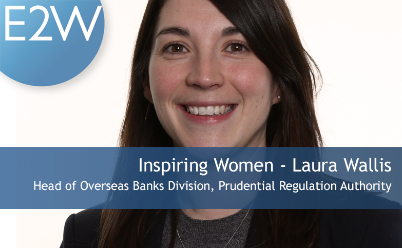 Inspiring Women - Laura Wallis  Head of Overseas Banks Division, Prudential Regulation Authority