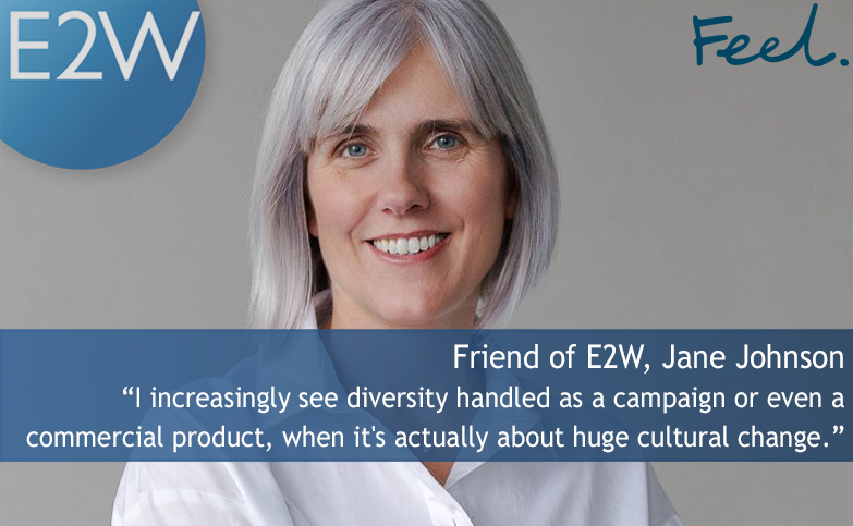 "Jane Johnson ""I increasingly see diversity handled as a campaign or even a commercial product, when it's actually about huge cultural change."""