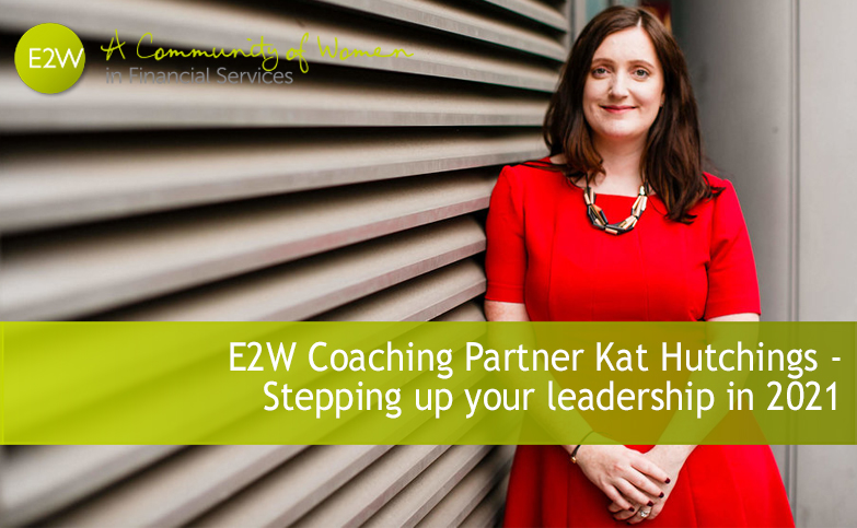 E2W Coaching Partner Kat Hutchings - Stepping up your leadership in 2021