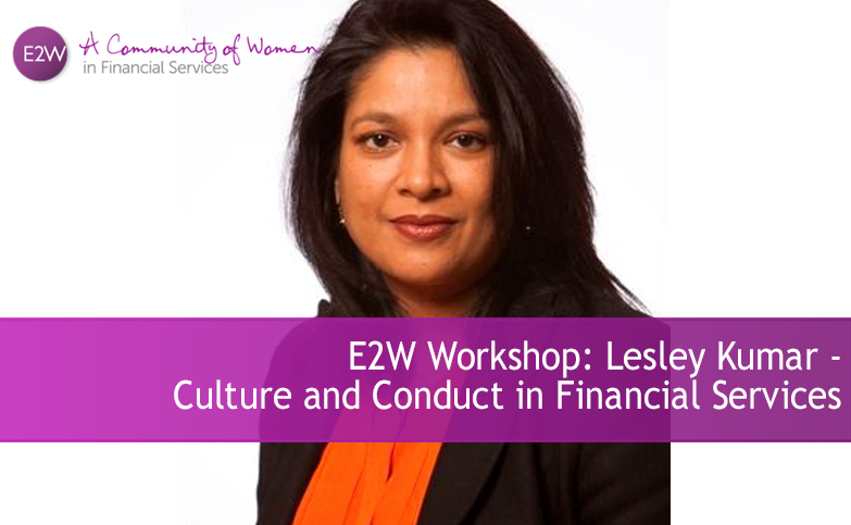 E2W Workshop: Lesley Kumar - Culture and Conduct in Financial Services