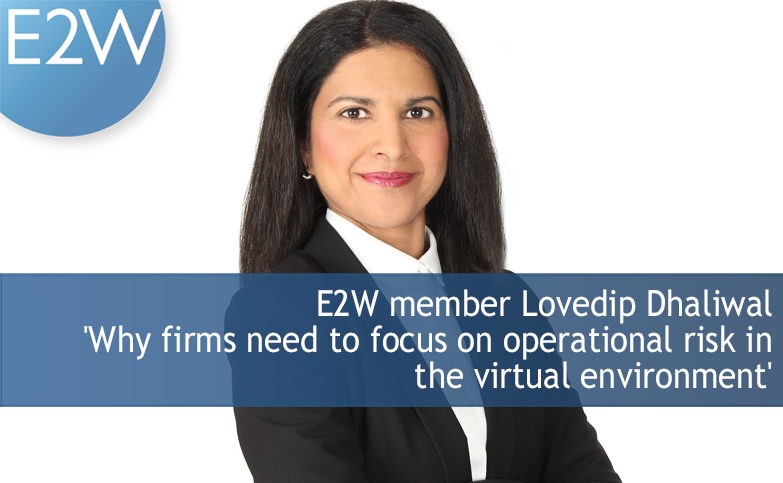E2W member Lovedip Dhaliwal - 'Why firms need to focus on operational risk in the virtual environment'