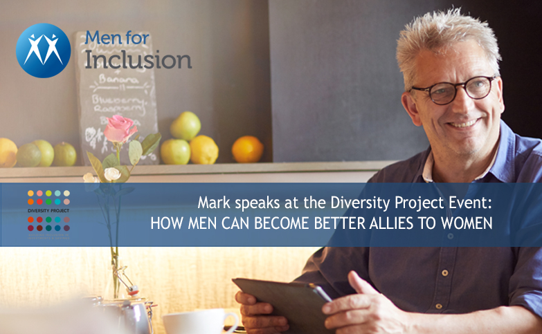 Mark speaks at the Diversity Project Event:   HOW MEN CAN BECOME BETTER ALLIES TO WOMEN