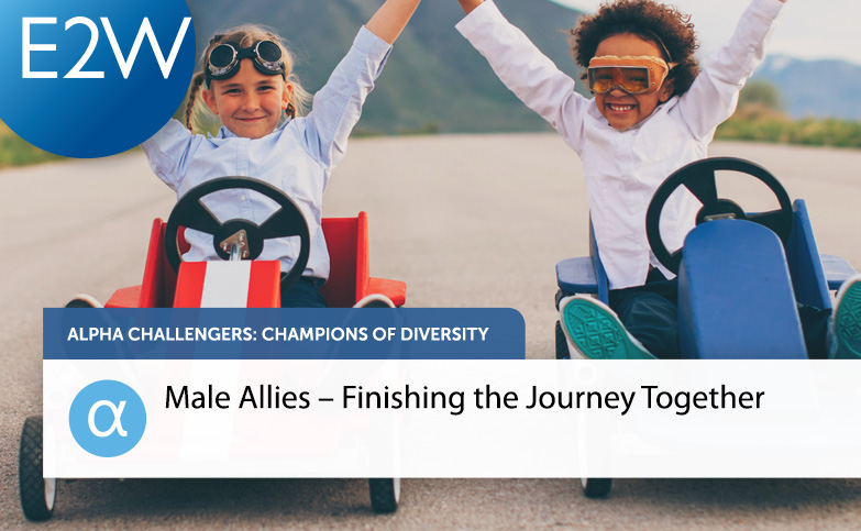 Alpha Challengers – Championing Diversity Episode 3: Male Allies - Finishing the Journey Together