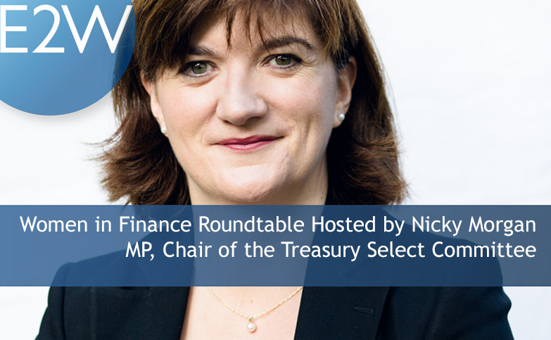 Contribute to a Women in Finance Roundtable Hosted by Nicky Morgan MP