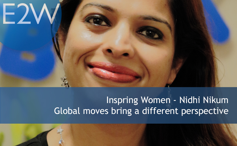 Inspiring Women - Nidhi Nikum - Global moves bring a different perspective