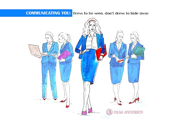 Communicating You: Dress to be seen, don't dress to hide away.