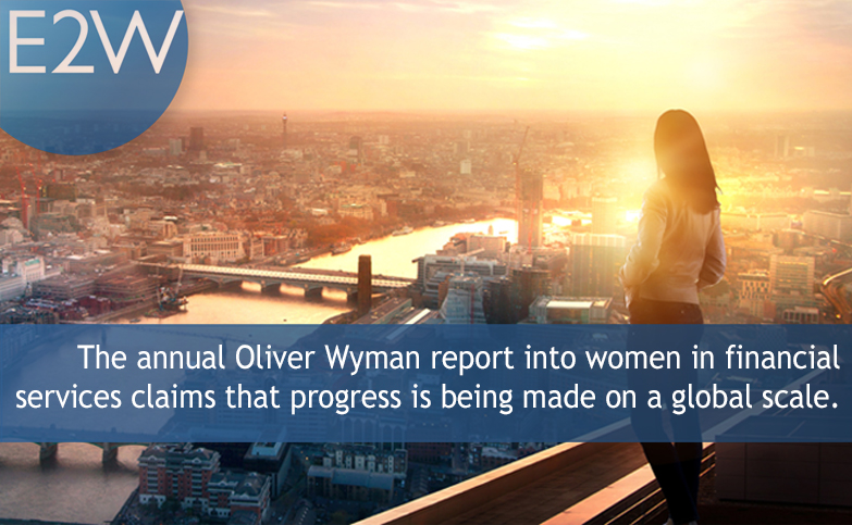 The annual Oliver Wyman report into women in financial services claims that progress is being made on a global scale.