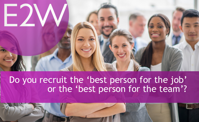 Do you recruit the 'best person for the job' or the 'best person for the team'?