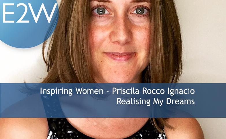 Inspiring Women - Priscila Rocco Ignacio - Realising My Dreams