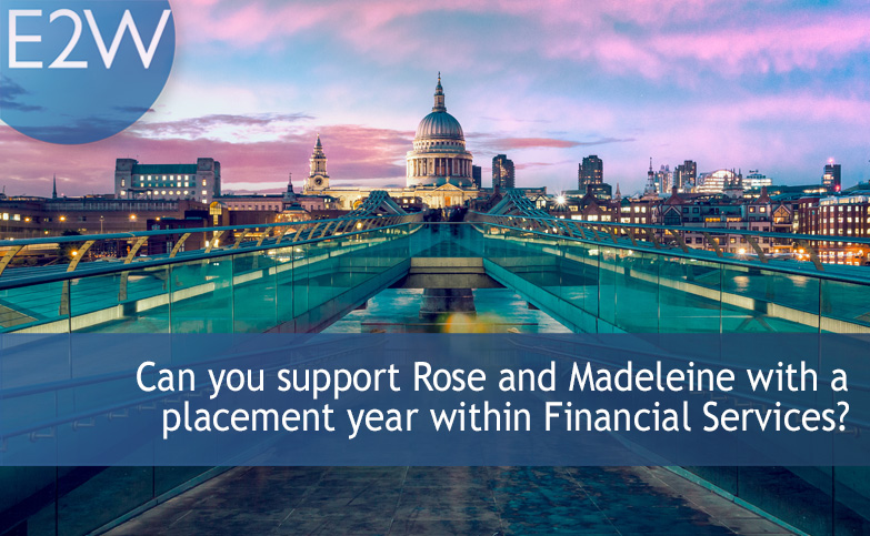 Can you support Rose and Madeleine with a placement year within Financial Services?