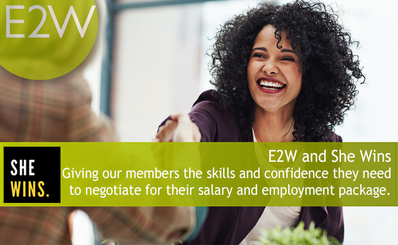 E2W and She Wins, giving our members the skills and confidence they need to negotiate for their salary and employment package.