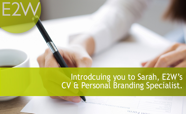 Introducing you to Sarah, E2W's CV & Personal Branding Specialist.