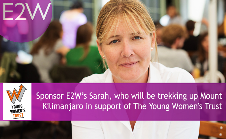 Sponsor E2W's Sarah, who will be trekking up Mount Kilimanjaro in support of The Young Women's Trust