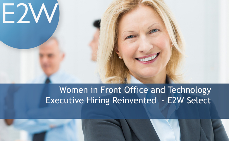 Women in Technology and Front Office, Executive Hiring Reinvented - E2W Select