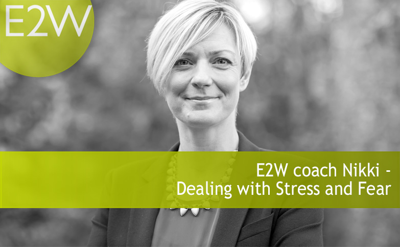 E2W coach Nikki - Dealing with Stress and Fear