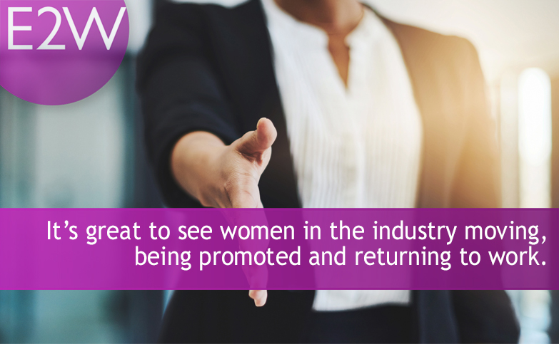 It's great to see women in the industry moving, being promoted and returning to work!