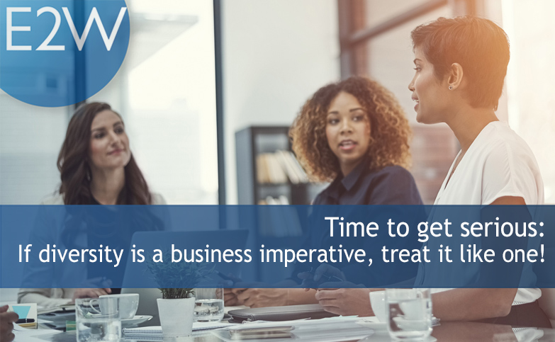 Time to get serious: If diversity is a business imperative, treat it like one!