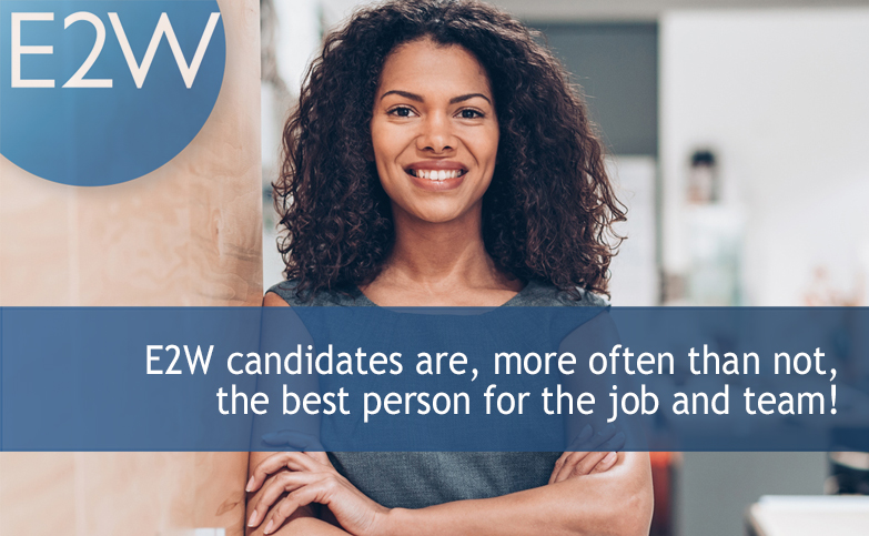 E2W candidates are, more often than not, the best person for the job and team!
