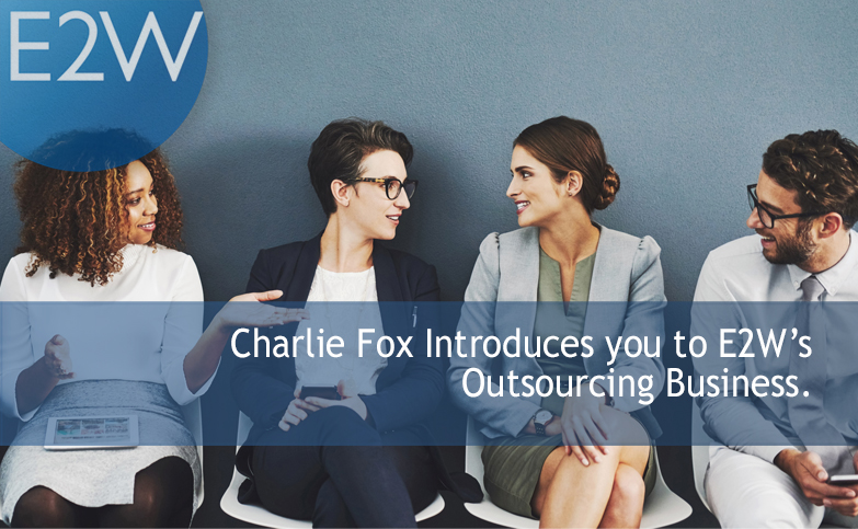 Charlie Fox Introduces you to E2W's Outsourcing Business.