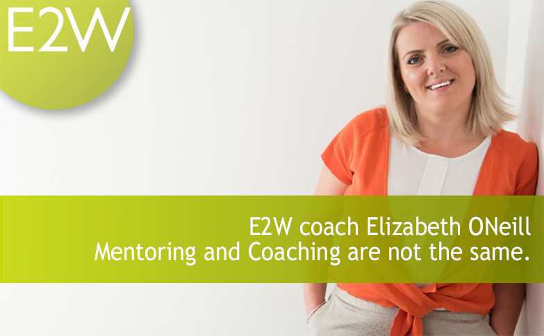 E2W coach Elizabeth ONeill - Mentoring and Coaching are not the same.