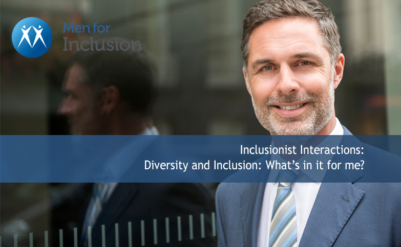 Inclusionist Interactions: Diversity and Inclusion: What is in it for me?