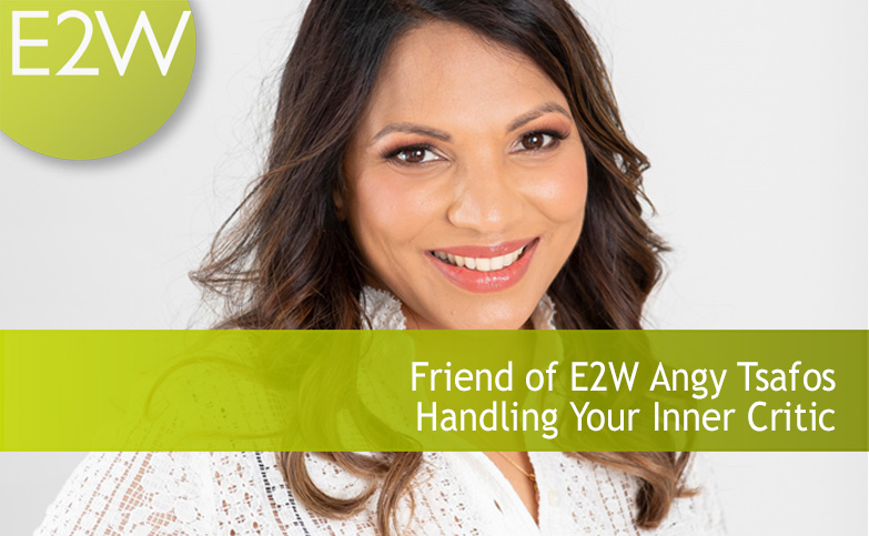 Friend of E2W Angy Tsafos - Handling Your Inner Critic