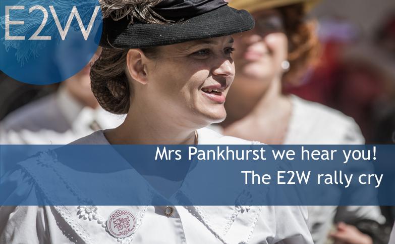 Mrs Pankhurst we hear you! The E2W rally cry