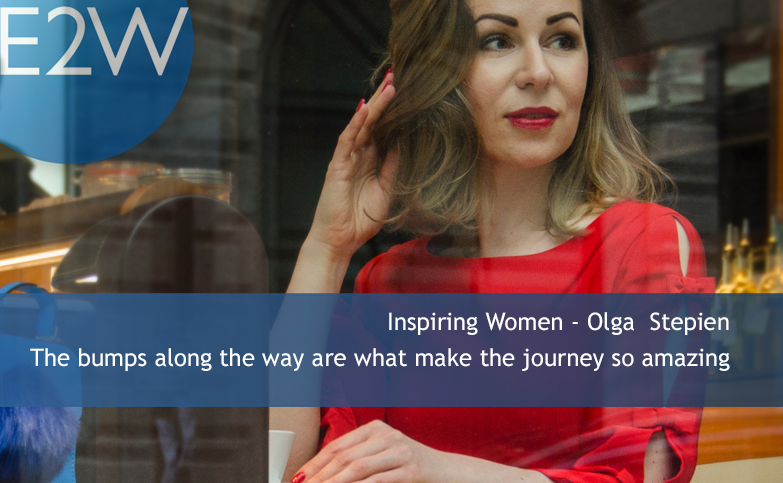 Inspiring Women - Olga Stepien. The bumps along the way are what make the journey so amazing