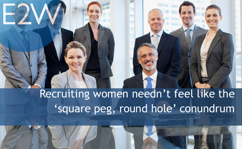 Recruiting women needn't feel like the 'square peg, round hole' conundrum