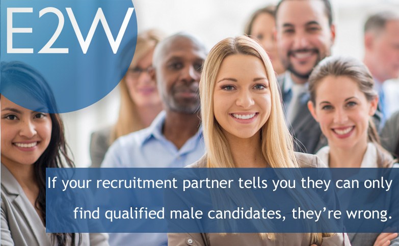 If your recruitment partner tells you they can only find qualified male candidates, they're wrong