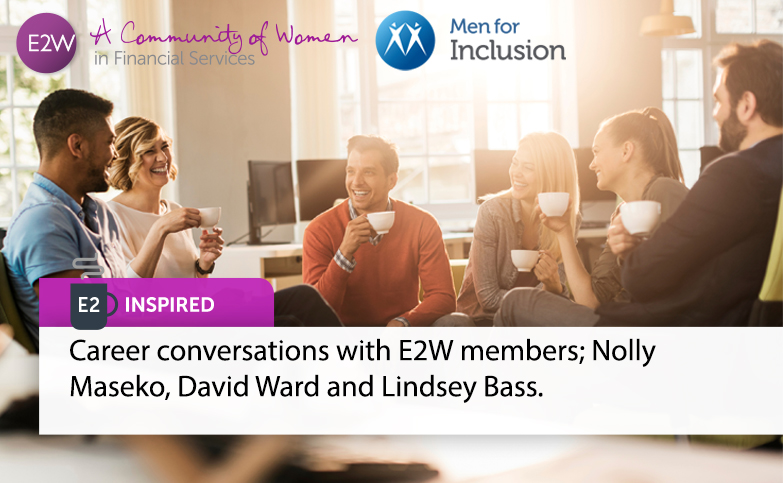 E2 Inspired: Career conversations with E2W members; Nolly Maseko, David Ward and Lindsey Bass.