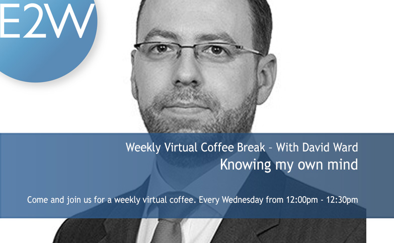 Weekly Virtual Coffee Break – With David Ward - Knowing my own mind