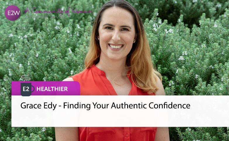 E2 Healthier - Grace Edy - Finding Your Authentic Confidence