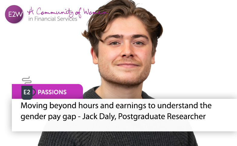 E2 Passions - Moving beyond hours and earnings to understand the gender pay gap - Jack Daly, Postgraduate Researcher