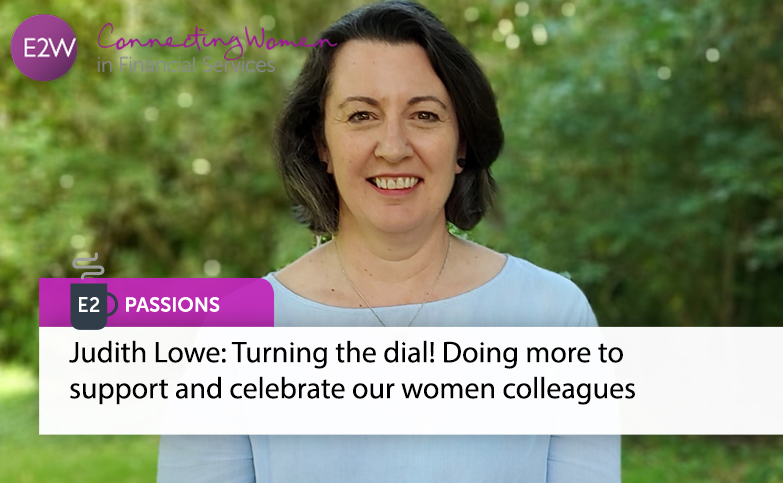 E2 Passions - Turning the dial! Doing more to support and celebrate our women colleagues