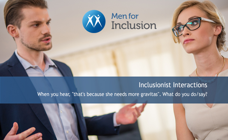 """Inclusionist Interactions: When you hear, """"that's because she needs more gravitas"""". What do you do/say?"""