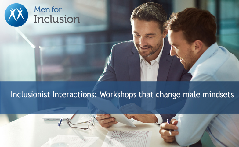 Inclusionist Interactions: Workshops that change male mindsets