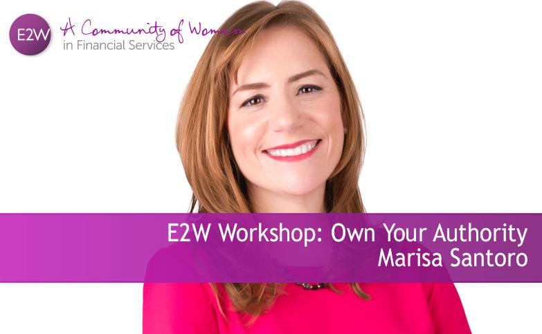 E2W Workshop: Own Your Authority Marisa Santoro