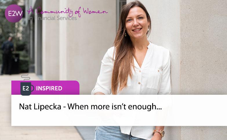 E2 Inspired - Nat Lipecka - When more isn't enough…