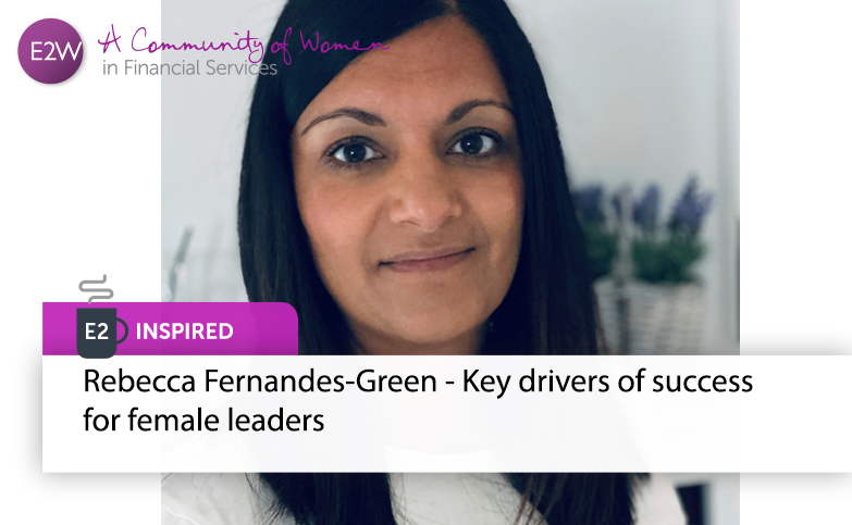 E2 Inspired: Rebecca Fernandes-Green - Key drivers of success for female leaders