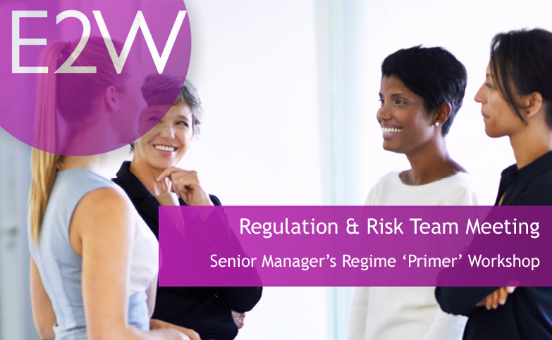 E2W Senior Manager's Regime 'Primer' Workshop